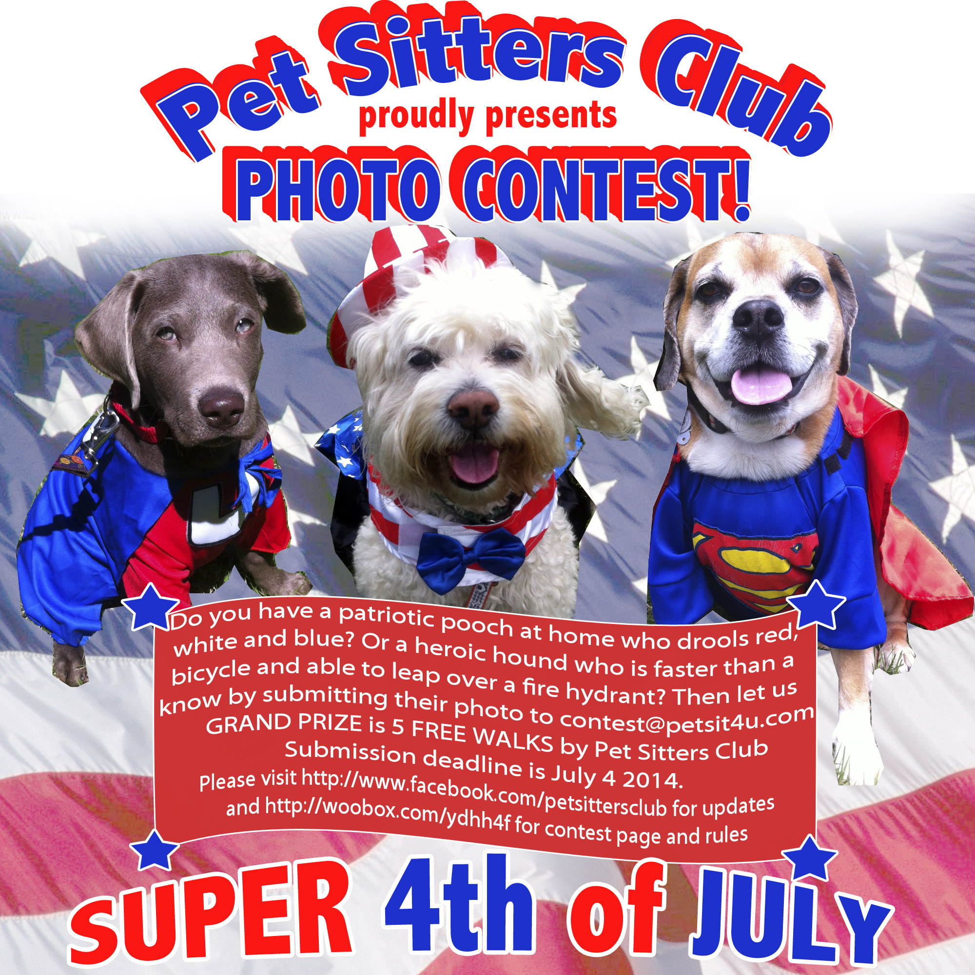 Do you have a patriotic pooch at home who drools red, white and blue? Or a heroic hound who is faster than a bicycle and able to leap over a fire hydrant? Then let us know by submitting their photo to contest@petsit4u.com GRAND PRIZE is 5 FREE WALKS by Pet Sitters Club Submission deadline is July 4 2014.
